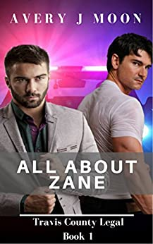 All About Zane (Travis County Legal Book 1) by [Moon, Avery J.]