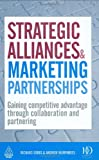 Strategic Alliances and Marketing Partnerships : Gaining Competitive Advantage Through Collaboration and Partnering, Gibbs, Richard and Humphries, Andrew, 0749454849