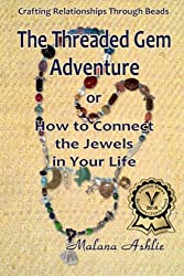 The Threaded Gem Adventure: or How to connect the Jewels in your life.