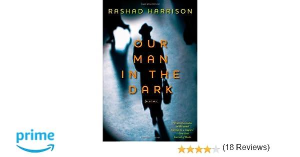 Our man in the dark a novel rashad harrison 9781451625752 our man in the dark a novel rashad harrison 9781451625752 amazon books fandeluxe Document