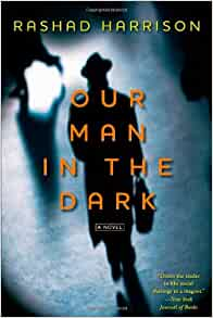 Our Man In The Dark A Novel Rashad Harrison border=
