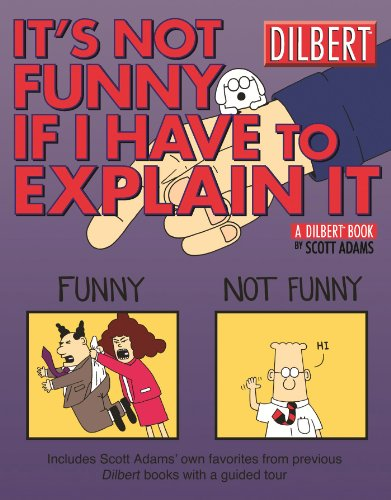 Book cover from Its Not Funny If I Have to Explain It: A Dilbert Treasuryby Scott Adams
