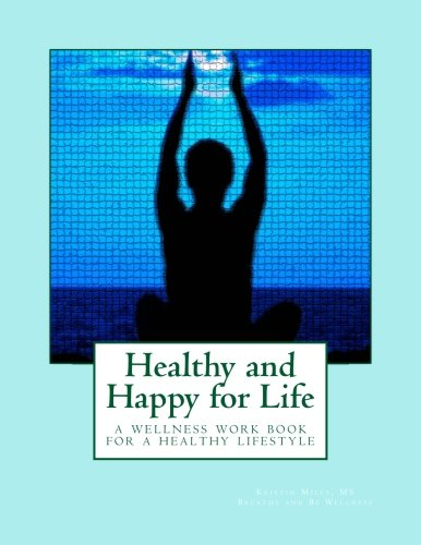 Healthy and Happy for Life: A wellness workbook on living healthy without rules and restrictions