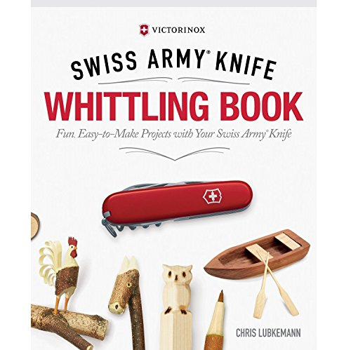 - Victorinox Swiss Army Knife Whittling Book, Gift Edition by Chris Lubkemann