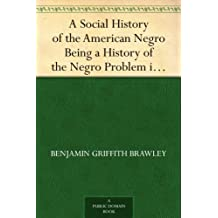 A Social History of the American Negro Being a History of the Negro Problem in the United States. Including A History and Study of the Republic of Liberia