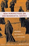 img - for New Perspectives on Environmental Justice: Gender, Sexuality, and Activism book / textbook / text book