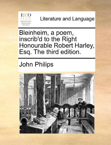Bleinheim, a poem, inscrib'd to the Right Honourable Robert Harley, Esq. The third edition.