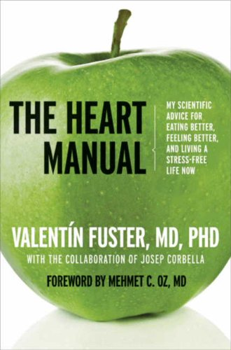 The Heart Manual: My Scientific Advice for Eating Better, Feeling Better, and Living a Stress-Free Life Now (Heart Valentin)