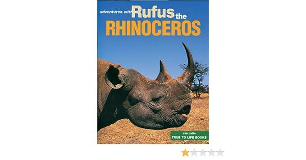 Rufus the Rhinoceros (True To Life Books Book 6)