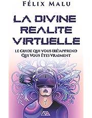 La Divine Réalité Virtuelle: Le guide qui vous (ré)apprend Qui Vous Êtes Vraiment