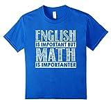 Math Is Importanter Than English T-shirt Math Lover