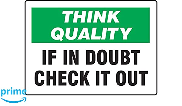 LegendThink Quality IF in Doubt Check IT Out 10 Length x 14 Width Green//Black on White Accuform MQTL739VA Aluminum Sign