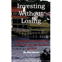Investing Without Losing : The Beginner's Guide to Real Estate Tax Lien and Tax Deed Auctions