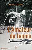L'Amateur de tennis: Critiques 1980-1990