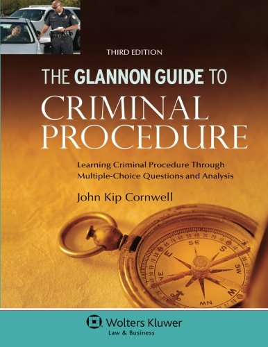 The Glannon Guide To Criminal Procedure: Learning Criminal Procedure Through Multiple-Choice Questions and Analysis (Glannon Guides)