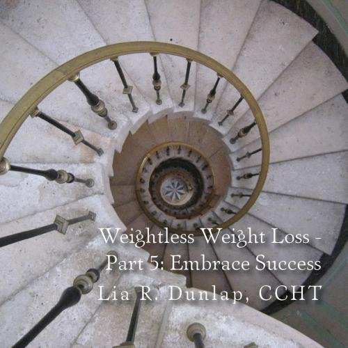 - Weightless Weight Loss - Part 5: Embrace Success