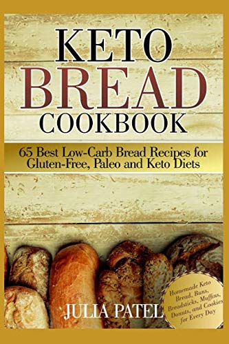 Keto Bread Cookbook: 65 Best Low-Carb Bread Recipes for Gluten-Free, Paleo and Keto Diets: Homemade Keto Bread, Buns, Breadsticks, Muffins, Donuts, and Cookies for Every Day by Julia Patel