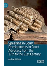 Speaking in Court: Developments in Court Advocacy from the Seventeenth to the Twenty-First Century