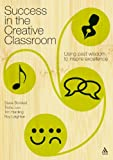 Success in the Creative Classroom : Using Past Wisdom to Inspire Excellence, Leighton, Roy and Harding, Tim, 185539216X