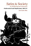img - for Satire and Society in Wilhelmine Germany: Kladderadatsch and Simplicissimus, 1890-1914 by Ann Taylor Allen (2014-07-07) book / textbook / text book