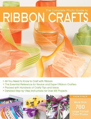 750 Ribbon - Complete Photo Guide to Ribbon Crafts: Over 750 Photos, Bows, Flowers, Embroidery, Weaving, Ruching, Scrapbooking, 50 Projects (Complete Photo Guides) by Elaine Schmidt (2010) Paperback