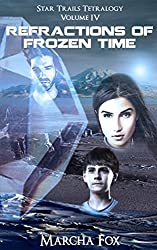 Refractions of Frozen Time (Star Trails Tetralogy Book 4)