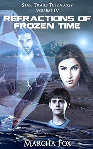 Refractions of Frozen Time (Star Trails Tetralogy Book 4) by [Fox, Marcha]