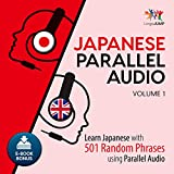 Japanese Parallel Audio: Learn Japanese with 501 Random Phrases using Parallel Audio - Volume 1