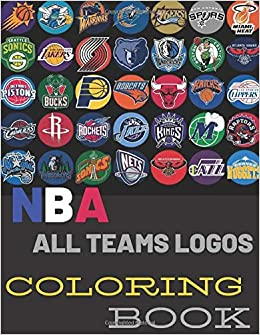 Nba All Teams Logos Coloring Book Ultimate 30 Of Nba All Teams Logos Coloring Pages Fun For Every Age And Stage Basketball Fans 66 Pages 8 5 X 11 Inches A4