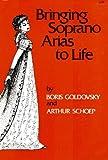 Bringing Soprano Arias to Life, Boris Goldovsky and Arthur Schoep, 0911320644