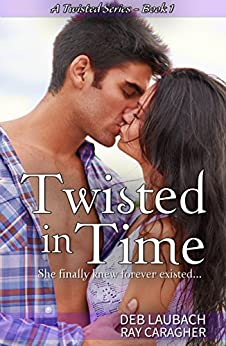 Twisted in Time: She finally knew forever existed. (A Twisted Series Book 1) by [Laubach, Deb, Caragher, Ray]