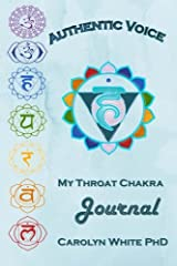 Authentic Voice: My Throat Chakra Journal (Chakra Mastery Journals) (Volume 1) Paperback