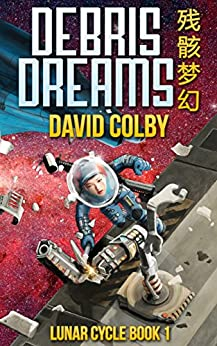 Debris Dreams (Lunar Cycle Book 1) by [Colby, David]