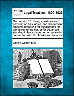 Book Quizzer no. 10: being questions and answers on bills, notes, and cheques for students preparing for examination for admission to the bar, or for ... in connection with text books and lectures.