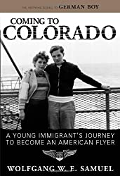 Coming to Colorado: A Young Immigrant's Journey to Become an American Flyer (Willie Morris Books in Memoir and Biography)