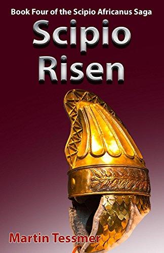 Scipio Risen: Book Four of the Scipio Africanus Saga