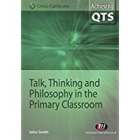 Talk, Thinking and Philosophy in the Primary Classroom (Achieving QTS Cross-Curricular Strand Series)