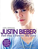 img - for Justin Bieber: First Step 2 Forever (100% Official) book / textbook / text book