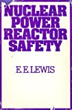 Nuclear Power Reactor Safety, E. E. Lewis, 0471533351