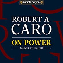 On Power Audiobook by Robert A. Caro Narrated by Robert A. Caro