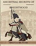 Ancestral Secrets of Knighthood, Brian D. Starr, 1419680129
