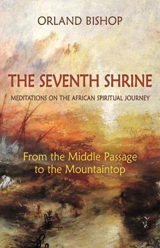 The Seventh Shrine: Meditations on the African Spiritual Journey: From the Middle Passage to the Mountaintop