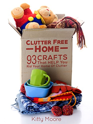 Clutter Free Home (2nd Edition): 93 Crafts That Help Rid Your Home Of Clutter! (Cleaning) by [Moore, Kitty]