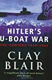 Hitler's U-boat War: The Hunters, 1939-42 v.1