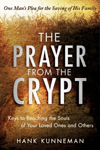 The Prayer from the Crypt: Keys to Reaching the Souls of Your Loved Ones  and Others