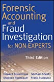 Forensic Accounting and Fraud Investigation for Non-Experts, Third Edition
