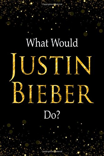 Download What Would Justin Bieber Do?: Black and Gold Justin Bieber Notebook pdf epub