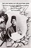 The Lost World of the Egyptian Jews: First-person Accounts from Egypt's Jewish Community In the Twentieth Century