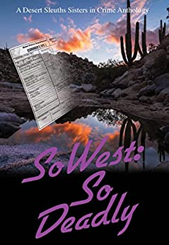 SoWest: So Deadly (Sisters in Crime Desert Sleuths Chapter Anthology Book 6) by [Desert Sleuths Chapter Authors, Sisters in Crime]