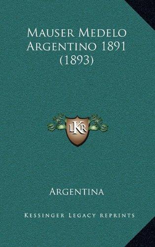 Mauser Medelo Argentino 1891 (1893) (Spanish Edition) [Argentina] (Tapa Dura)